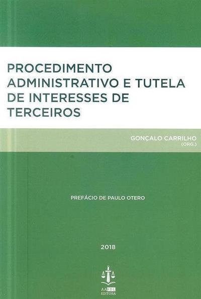 Procedimento administrativo e tutela de interesses de terceiros (org. Gonçalo Carrilho)