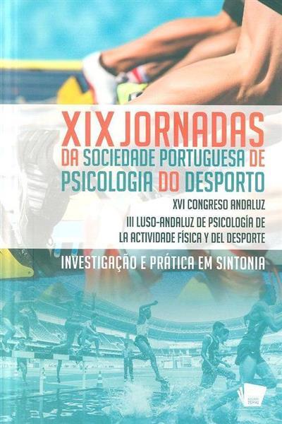 XIX Jornadas da Sociedade Portuguesa de Psicologia do Desporto -Investigação e Prática em Sintonia (ed. Pedro Teques)