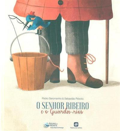 O senhor Ribeiro e o guarda-rios (Pedro Seromenho, Sebastião Peixoto)