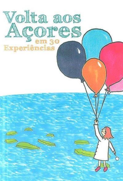 Volta aos Açores em 30 experiências (Alexandra Melo... [et al.])