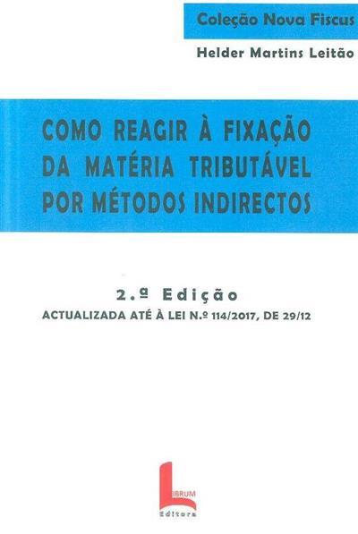 Como reagir à fixação da matéria tributável por métodos indirectos (Helder Martins Leitão)