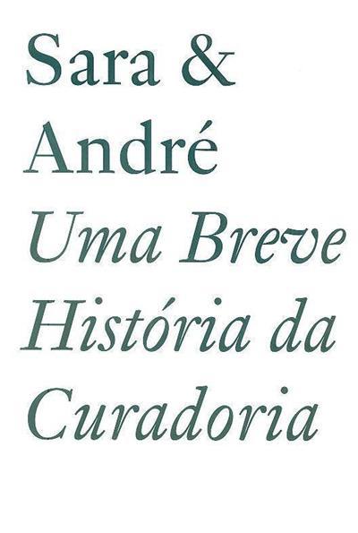 Uma breve história da curadoria (ed. Sara & André)