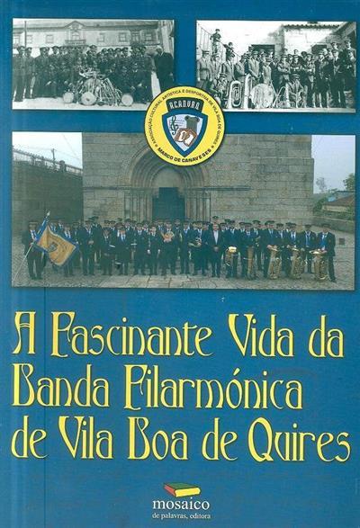 A  fascinante vida da Banda Filarmónica de Vila de Boa de Quires (pesquisa, entrevistas, conteúdos, ed. e fot. Victor V. Crucius)