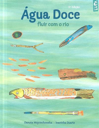 Água doce, fluir com o rio (Danuta Wojciechowska, Joaninha Duarte)
