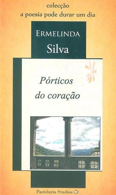 Pórticos do coração (Ermelinda Silva)