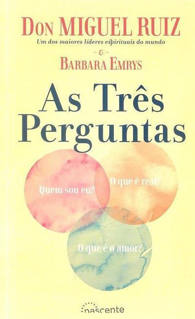 As três perguntas (Don Miguel Ruiz, Barbara Emrys)
