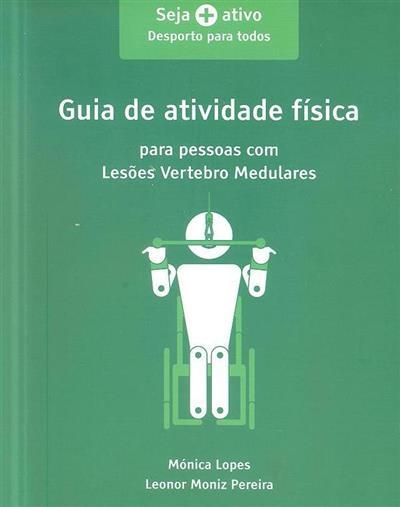 Guia de atividade física para pessoas com lesões vertebro medulares (Mónica Lopes, Leonor Moniz Pereira)