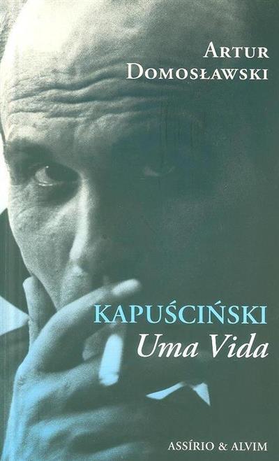 KapuÂsciÂnski, uma vida (Artur Domosøawski)