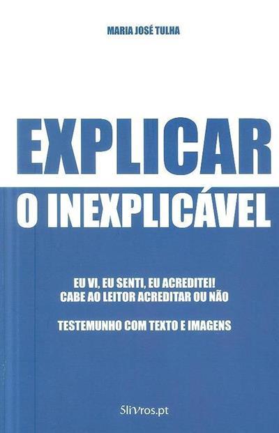 Explicar o inexplicável (Maria José Tulha)