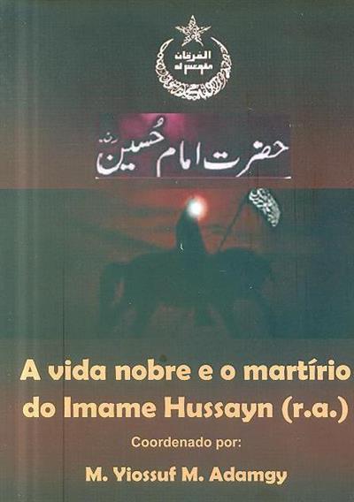 A vida nobre e o martírio do Imane Hussayn (r.a) (coord. M. Yiossuf M. Adamgy)