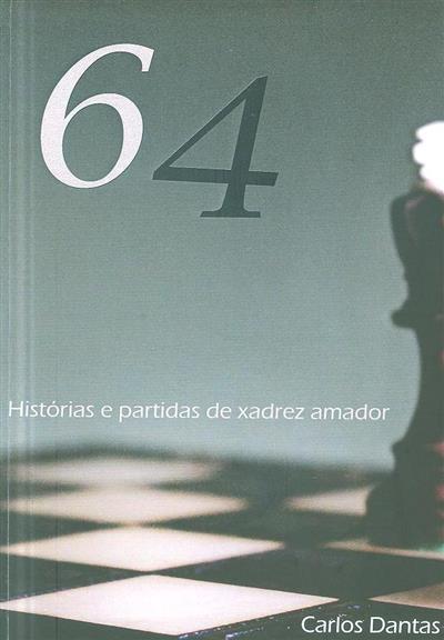 64 histórias e partidas de xadrez amador (Carlos Dantas)