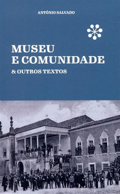 Museu e comunidade & outros textos (António Salvado)
