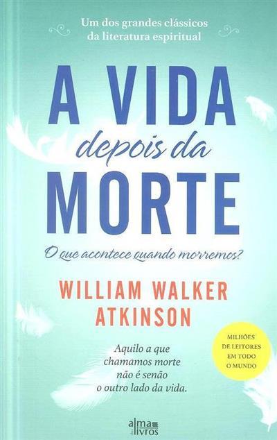 A vida depois da morte (William Walker Atkinson)