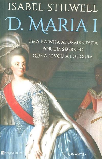 D. Maria I (Isabel Stilwell)