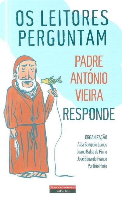 Os leitores perguntam, Padre António Vieira responde (org. Aida Sampaio Lemos... [et al.])