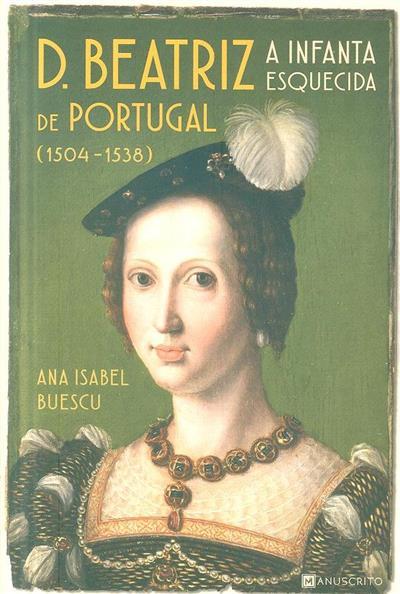 D. Beatriz de Portugal, a Infanta esquecida (1504-1538) (Ana Isabel Buescu)