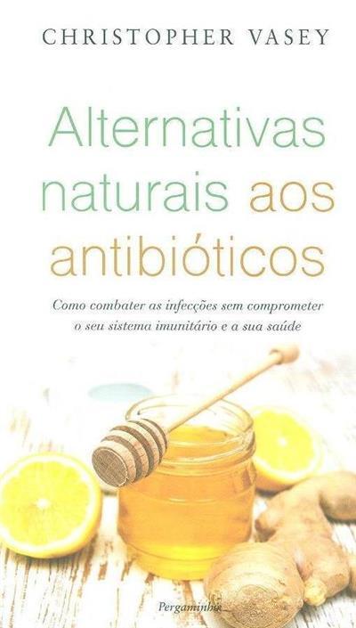 Alternativas naturais aos antibióticos (Christopher Vasey)