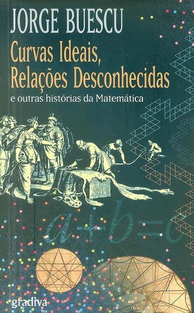 Curvas ideais, relações desconhecidas e outras histórias da matemática (Jorge Buescu)