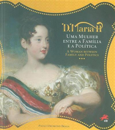 D. Maria II, uma mulher entre a família e a política (Paulo Drumond Braga)