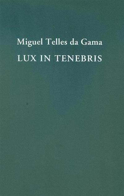 Lux in tenebris - Miguel Telles da Gama (textos José Sarmento de Matos, Jorge Silva Melo, Manuel Costa Cabral)
