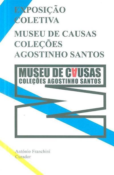 Museu de Causas - Coleções Agostinho Santos (curador António Franchini)