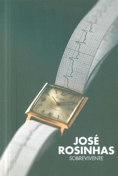 José Rosinhas - sobrevivente (textos Luís Filipe de Araújo... [et al.])