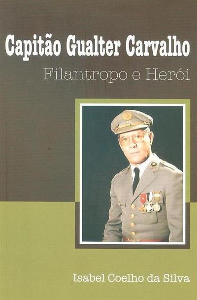 Capitão Gualter Carvalho, filantropo e herói (Isabel Coelho da Silva)
