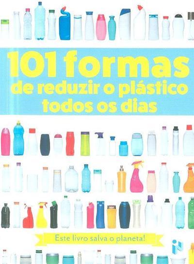 101 formas de reduzir o plástico todos os dias (trad. Luísa Silva Maneiras)