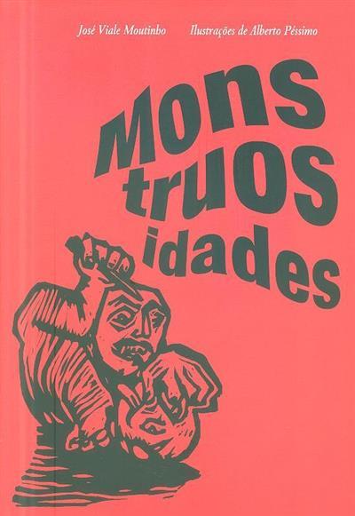 Monstruosidades do tempo do infortúnio (José Viale Moutinho)