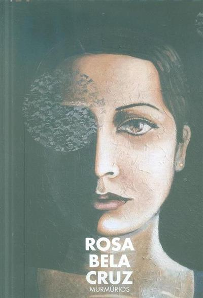 Rosa Bela Cruz, murmúrios (textos Luís Filipe de Araújo... [et al.])