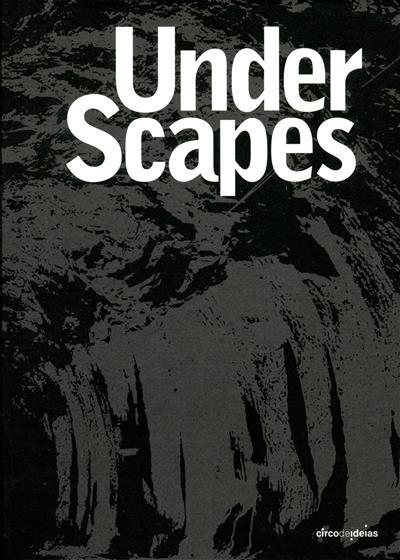 Underscapes (Vítor Aleixo... [et al.])