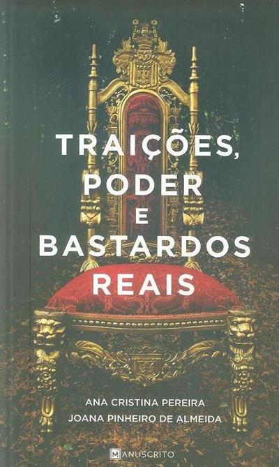 Traições, poder e bastardos reais (Ana Cristina Pereira, Joana Pinheiro de Almeida)