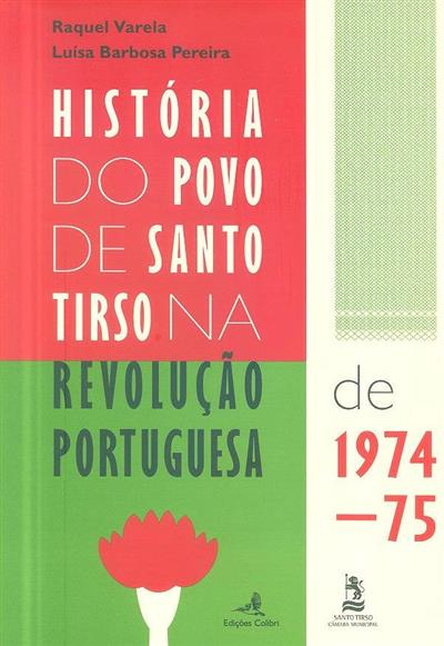 História do povo de Santo Tirso na revolução portuguesa de 1974-75 (Raquel Varela, Luísa Barbosa Pereira)