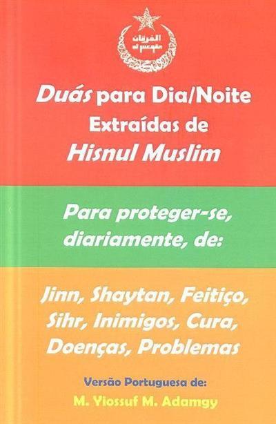 Duás para dia-noite extraídas de Hisnul Muslim (versão portuguesa M. Yiossuf Mohamed Adamgy)
