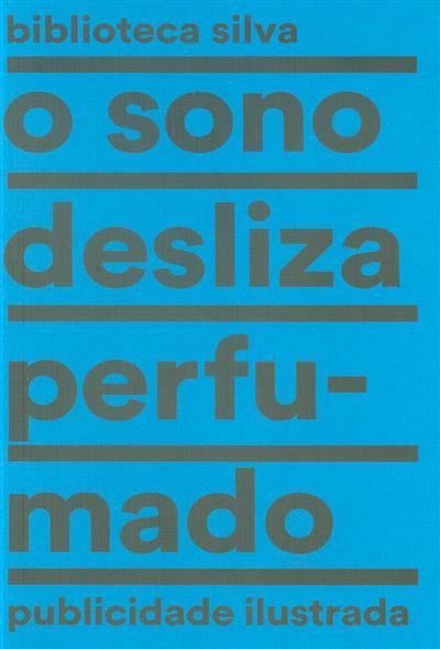 O sonho desliza perfumado (textos João Paulo Cotrim, Jorge Silva)