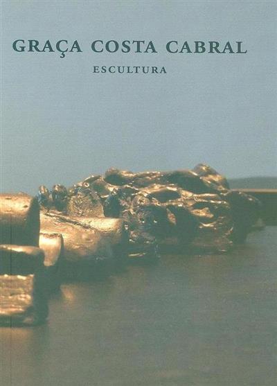 Graça Costa Cabral (textos Fátima Marques Pereira... [et al.])