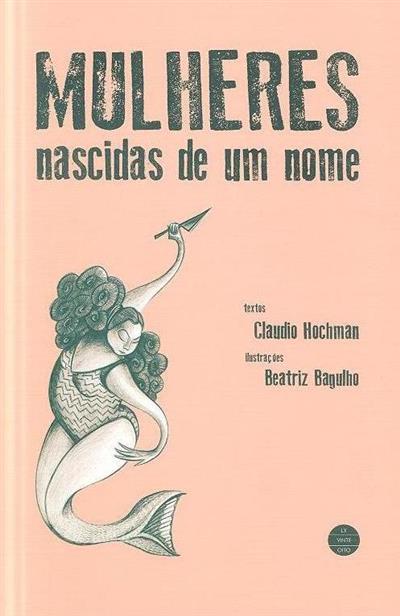 Mulheres nascidas de um nome (Claudio Hochman)