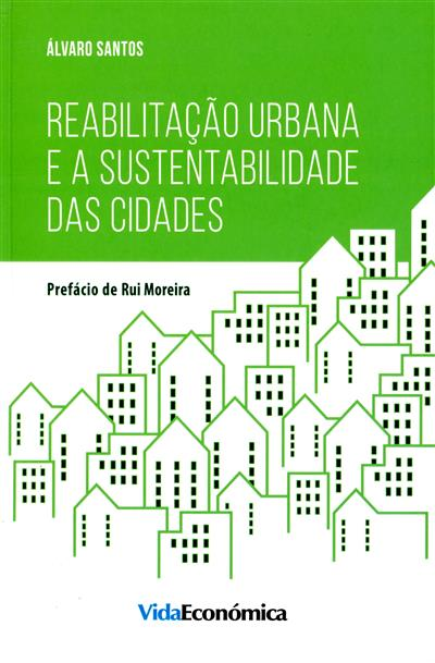 Reabilitação urbana e a sustentabilidade das cidades (Álvaro Santos)