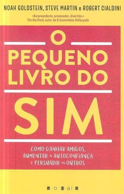 O pequeno livro do sim (Noah Goldstein, Steve Martin, Robert Cialdini)
