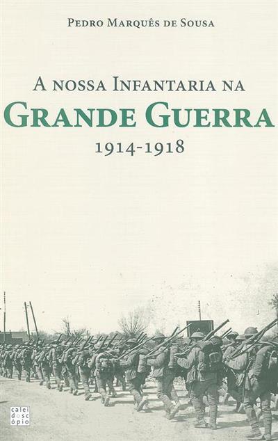 A nossa Infantaria na Grande Guerra 1914-1918 (Pedro Marquês de Sousa)