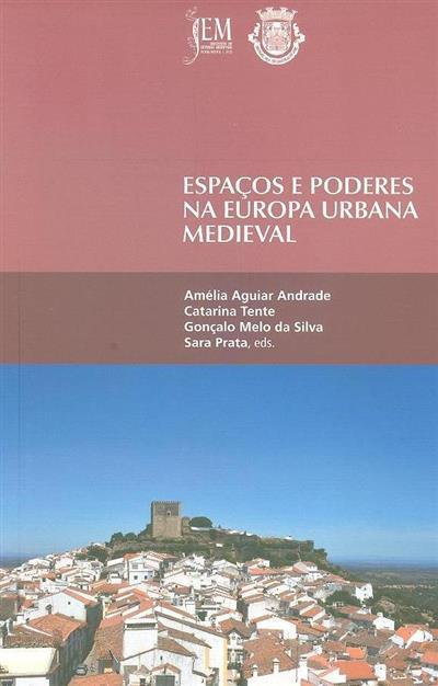 """Espaços e poderes na Europa urbana medieval (II Jornadas Internacionais de Idade Média """"Espaços e Poderes na Europa Urbana Medieval"""")"""