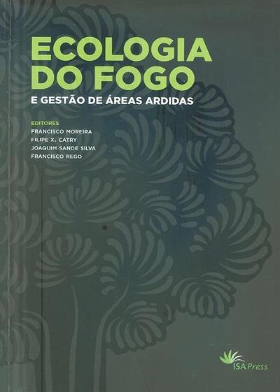 Ecologia do fogo e gestão de áreas ardidas (ed. Francisco Moreira... [et al.])