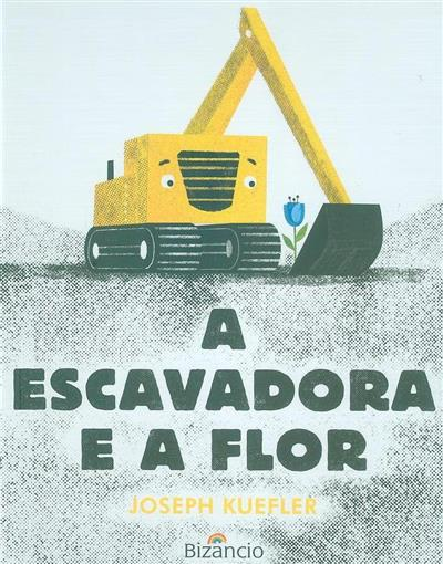 A escavadora e a flor (Joseph Kuefler)