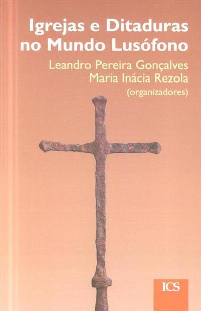 Igrejas e ditaduras no mundo lusófono (org. Leandro Pereira Gonçalves, Maria Inácia Rezola)