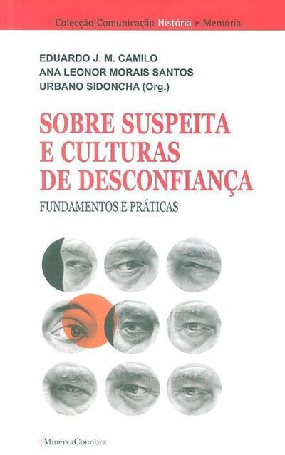 Sobre suspeita e culturas de desconfiança (org. Eduardo J. M. Camilo, Ana Leonor Morais Santos, Urbano Sidoncha)