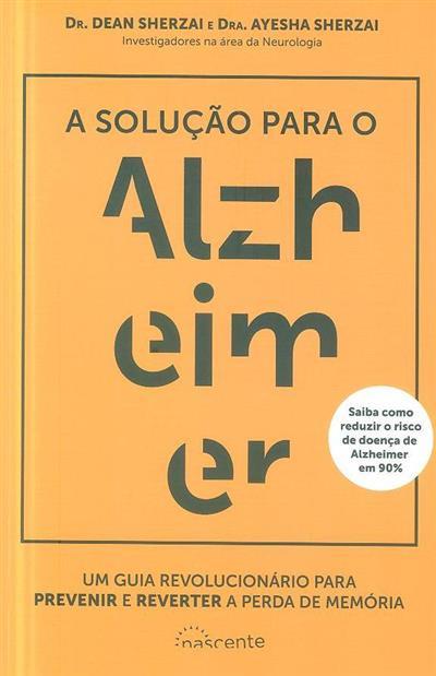 A solução para o Alzheimer (Dean Sherzai, Ayesha Sherzai)