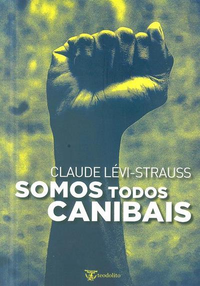 Somos todos canibais ; (Claude Lévi-Strauss)