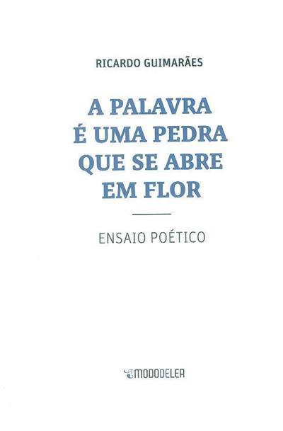 A palavra é uma pedra que se abre em flor (Ricardo Guimarães)