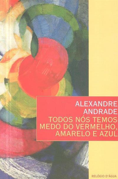 Todos nós temos medo do vermelho, amarelo e azul (Alexandre Andrade)