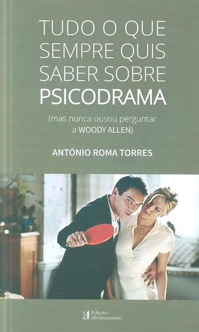 Tudo o que sempre quis saber sobre psicodrama (António Roma Torres)